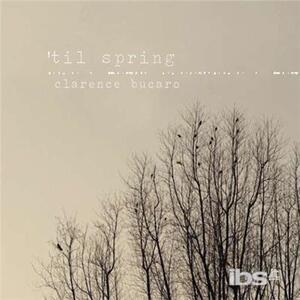 Til Spring - CD Audio di Clarence Bucaro