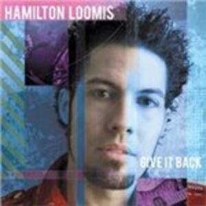 Give it Back - CD Audio di Hamilton Loomis