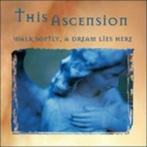 Walk Softly, A Dream Lies Here - CD Audio di This Ascension