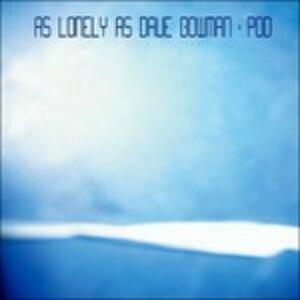 Pod - CD Audio di As Lonely As Dave Bowman