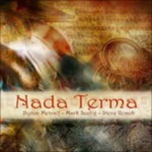 Nada Terma - CD Audio di Steve Roach,Mark Seelig,Byron Metcalf