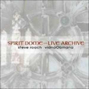 Spirit Dome Live Archive - CD Audio di Steve Roach,Vidna Obmana