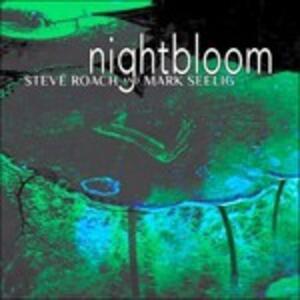 Nightbloom - CD Audio di Steve Roach,Mark Seelig
