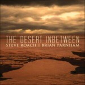 The Desert Inbetween - CD Audio di Steve Roach,Brian Parnham