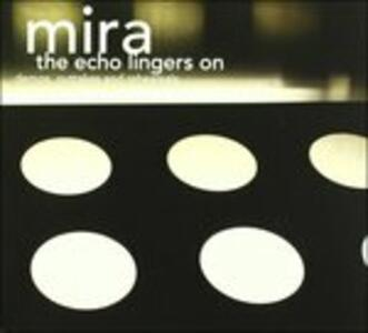 The Echo Lingers on - CD Audio di Mira