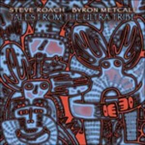 Tales from the Ultra Tribe - CD Audio di Steve Roach,Byron Metcalf