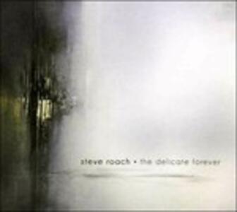 The Delicate Forever - CD Audio di Steve Roach