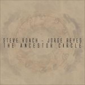 The Ancestor Circle - CD Audio di Steve Roach,Jorge Reyes