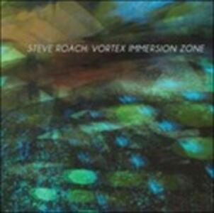 Vortex Immersion Zone - CD Audio di Steve Roach