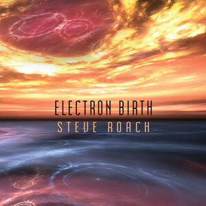 Electron Birth - CD Audio di Steve Roach