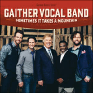 Sometimes it Takes a Mountain - CD Audio di Gaither Vocal Band