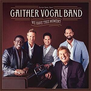 We Have This Moment - CD Audio di Gaither Vocal Band