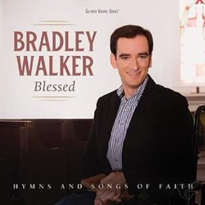 Blessed. Hymns & Songs - CD Audio di Bradley Walker