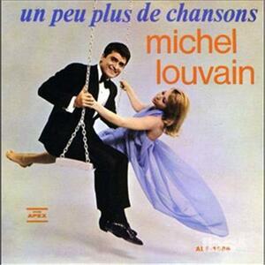 Un Peu Plus De Chansons - CD Audio di Michel Louvain