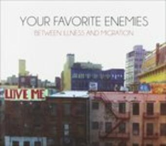 Between Illness And - CD Audio di Your Favourite Enemies