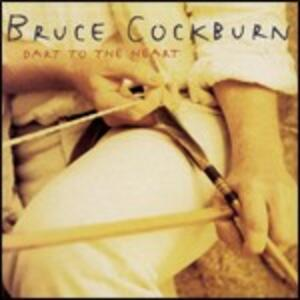 Dart to the Heart - CD Audio di Bruce Cockburn