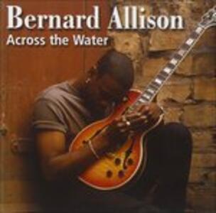 Across the Water - CD Audio di Bernard Allison