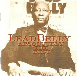 Absolutely the Best - CD Audio di Leadbelly