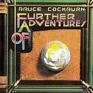 Further Adventures of Bruce Cockburn - CD Audio di Bruce Cockburn