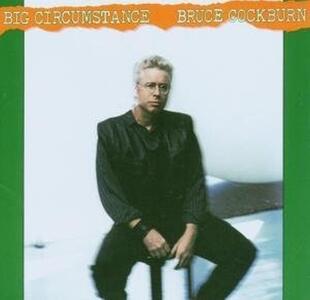 Big Circumstances (+ Bonus Tracks) - CD Audio di Bruce Cockburn