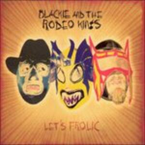 Let's Frolic - CD Audio di Blackie & the Rodeo Kings