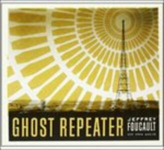 Ghost Repeater - CD Audio di Jeffrey Focault