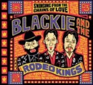 Swinging on the Chain of Love - CD Audio di Blackie & the Rodeo Kings