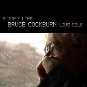 Slice of Life. Live Solo - CD Audio di Bruce Cockburn