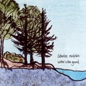 Water in the Ground - Dark Dream Midnight - CD Audio di Catherine MacLellan