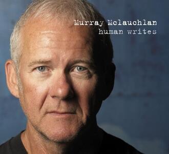 Human Writes - CD Audio di Murray McLauchlan