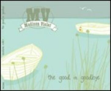 The Good in Goodbye - CD Audio di Madison Violet