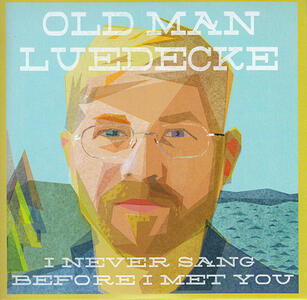 I Never Sang Before I Met You - CD Audio di Old Man Luedecke