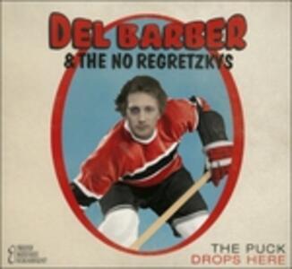 The Puck Drops Here - CD Audio di Del Barber,No Regretzkys