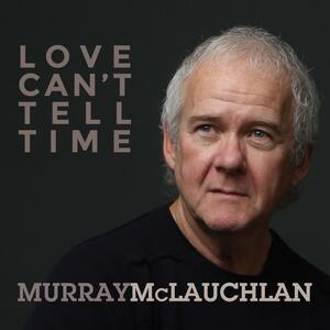 Love Can't Tell Time - CD Audio di Murray McLauchlan