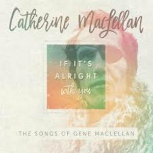 If it's Alright with You. The Songs of Gene MacLellan - CD Audio di Catherine MacLellan