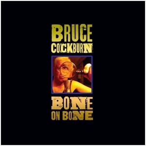 Bone on Bone - CD Audio di Bruce Cockburn