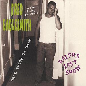 Ralph'S Last Show - CD Audio di Fred Eaglesmith