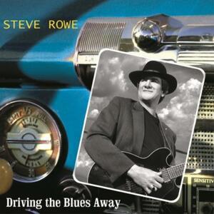 Driving The Blues Away - CD Audio di Steve Rowe