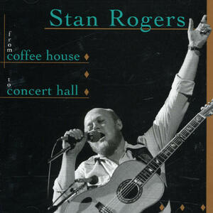 From Coffee House To Conc - CD Audio di Stan Rogers