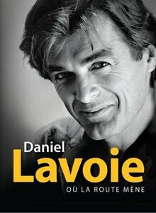 Ou La Route Mene - CD Audio di Daniel Lavoie
