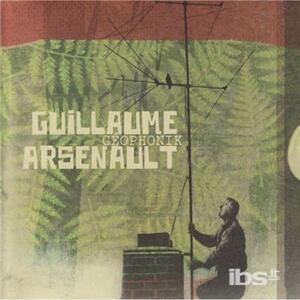 Geophonik - CD Audio di Guillaume Arsenault