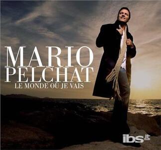Le Monde Ou Je Vais - CD Audio di Mario Pelchat