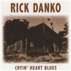 Cryin' Heart Blues - CD Audio di Rick Danko