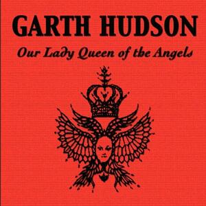Our Lady Queen of The - CD Audio di Garth Hudson