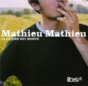 Gloire est morte - CD Audio di Mathieu Mathieu