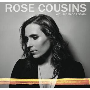 We Have Made a Spark - CD Audio di Rose Cousins