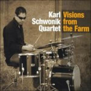 Karl Schwonik - Visions from the Farm - CD Audio di Karl Schwonik,Chicago Goes West