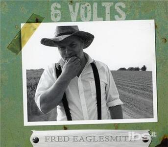 6 Volts - CD Audio di Fred Eaglesmith