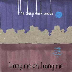 Hang Me, Oh Hang Me - CD Audio di Deep Dark Woods