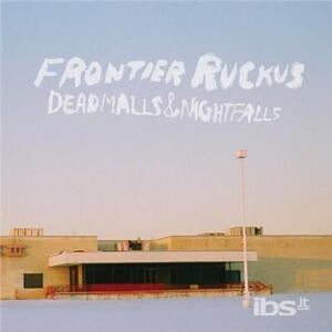 Deadmalls and Nightfalls - CD Audio di Frontier Ruckus